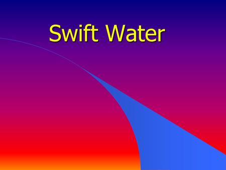 Swift Water.