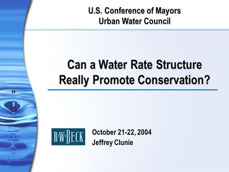 Can a Water Rate Structure Really Promote Conservation? October 21-22, 2004 Jeffrey Clunie U.S. Conference of Mayors Urban Water Council.