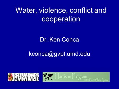Water, violence, conflict and cooperation Dr. Ken Conca