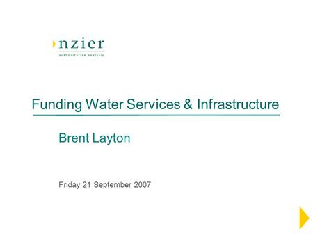 Funding Water Services & Infrastructure Brent Layton Friday 21 September 2007.