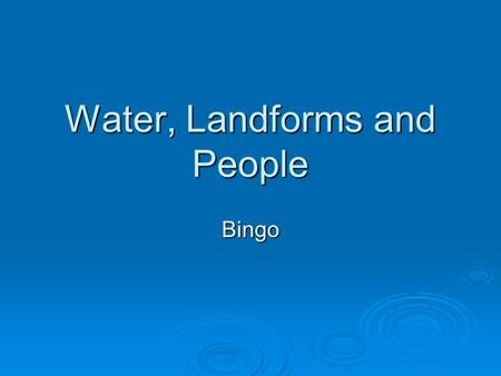 Water, Landforms and People Bingo. Pick any nine of these words and write them in your grid. Deposition Flood Deposition Flood Discharge Hydrograph Discharge.