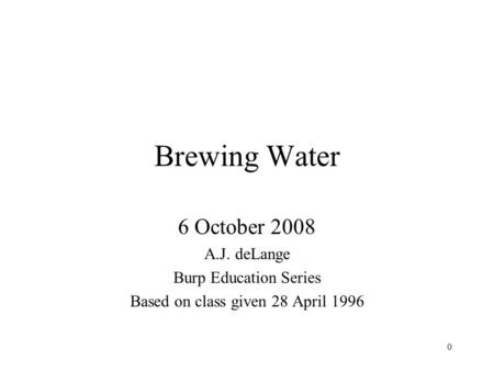 Perspective The community (and I) have learned a few things about brewing water since 1996 (when I last gave this class) Then: Slavish attention to reproducing.