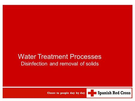 Water Treatment Processes Disinfection and removal of solids.