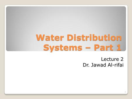 Water Distribution Systems – Part 1 1 Lecture 2 Dr. Jawad Al-rifai.