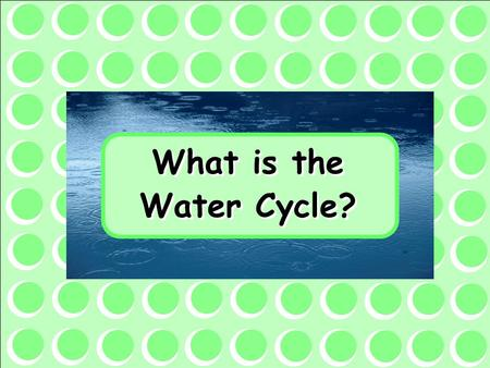 What is the Water Cycle?.
