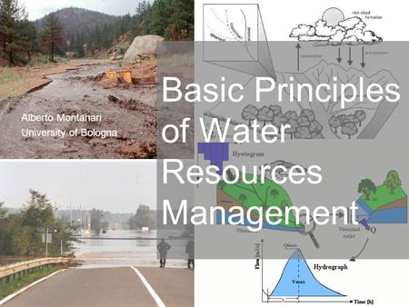 1 Alberto Montanari University of Bologna Basic Principles of Water Resources Management.