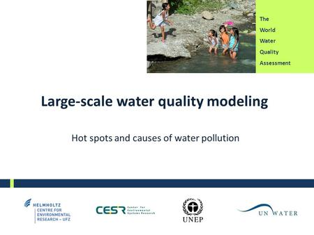 The World Water Quality Assessment Large-scale water quality modeling Hot spots and causes of water pollution.