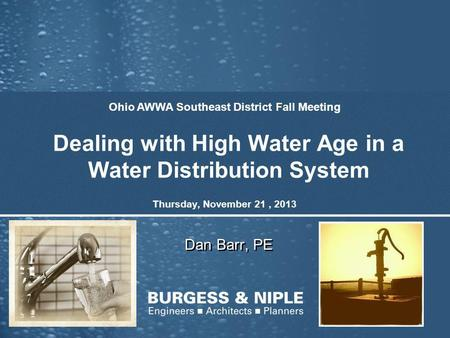 Dealing with High Water Age in a Water Distribution System Dan Barr, PE Ohio AWWA Southeast District Fall Meeting Thursday, November 21, 2013.