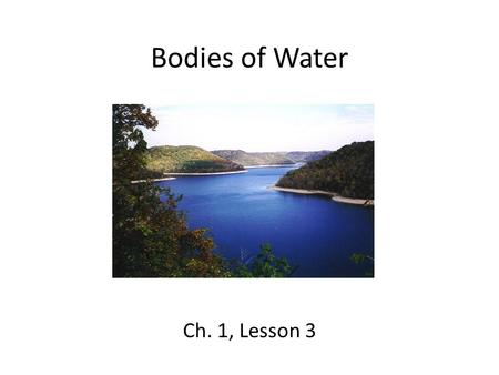 Bodies of Water Ch. 1, Lesson 3.
