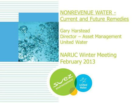 1 NONREVENUE WATER - Current and Future Remedies Gary Harstead Director – Asset Management United Water NARUC Winter Meeting February 2013.