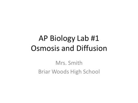 ap bio lab one osmosis and Ap biology lab #1: diffusion and osmosis overview in this lab you will: 1) investigate the processes of diffusion and osmosis in a model membrane system, and.