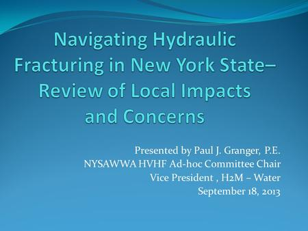 Presented by Paul J. Granger, P.E. NYSAWWA HVHF Ad-hoc Committee Chair