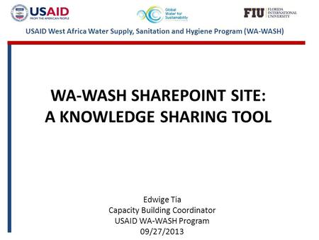 USAID West Africa Water Supply, Sanitation and Hygiene Program (WA-WASH) WA-WASH SHAREPOINT SITE: A KNOWLEDGE SHARING TOOL Edwige Tia Capacity Building.
