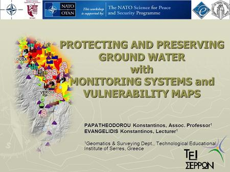 PROTECTING AND PRESERVING GROUND WATER with MONITORING SYSTEMS and VULNERABILITY MAPS PAPATHEODOROU Konstantinos, Assoc. Professor 1 EVANGELIDIS Konstantinos,
