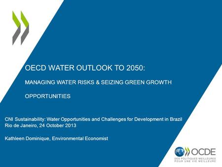 OECD WATER OUTLOOK TO 2050: MANAGING WATER RISKS & SEIZING GREEN GROWTH OPPORTUNITIES CNI Sustainability: Water Opportunities and Challenges for Development.