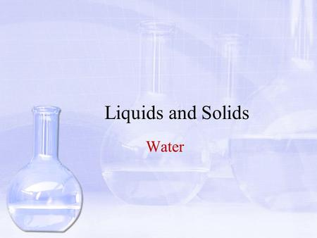Liquids and Solids Water. Objectives 1.Describe the structure of a water molecule. 2.Explain the physical properties of water in terms of the intermolecular.