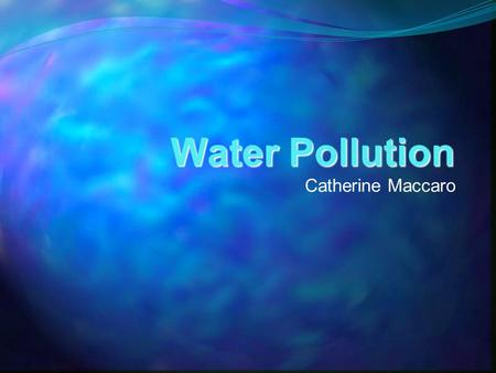 Water Pollution Catherine Maccaro. Need Approximately 80 percent of ocean pollution causes are land based, or human induced. Twenty percent of ocean pollution.
