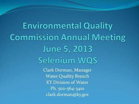 Environmental Quality Commission Annual Meeting June 5, 2013 Selenium WQS WQB Programs: TMDL, 401 WQC, Monitoring and Assessments, Integrated Report/303d.