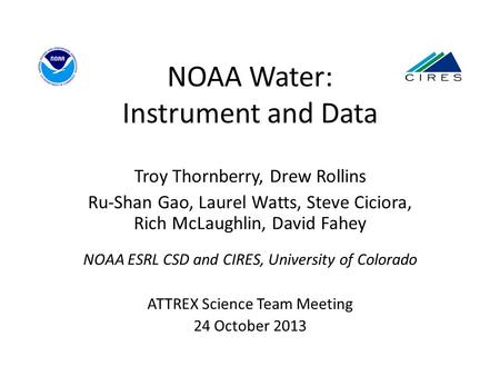 NOAA Water: Instrument and Data Troy Thornberry, Drew Rollins Ru-Shan Gao, Laurel Watts, Steve Ciciora, Rich McLaughlin, David Fahey NOAA ESRL CSD and.