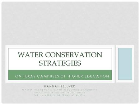 HANNAH ZELLNER MASTER IN ENERGY & EARTH RESOURCES CANDIDATE JACKSON SCHOOL OF GEOSCIENCES THE UNIVERSITY OF TEXAS AT AUSTIN WATER CONSERVATION STRATEGIES.