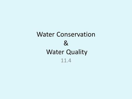 Water <strong>Conservation</strong> & Water Quality 11.4. Water Quality How do we know if the water is good? – Dissolved oxygen – Pathogens – Temperature – pH – Turbidity.