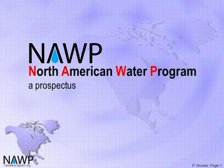 North American Water Program a prospectus nawaterprogram.org P. Houser, Page 1.