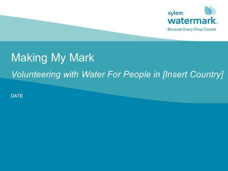 Making My Mark Volunteering with Water For People in [Insert Country] DATE.