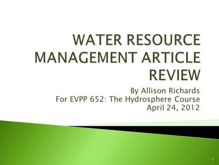 By Allison Richards For EVPP 652: The Hydrosphere Course April 24, 2012 1.