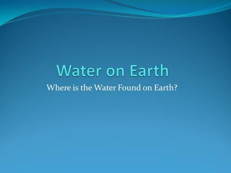 Where is the Water Found on Earth?
