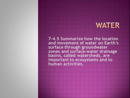 Water 7-4.5 Summarize how the location and movement of water on Earth's surface through groundwater zones and surface-water drainage basins, called.