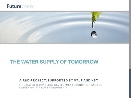 THE WATER SUPPLY OF TOMORROW A R&D PROJECT, SUPPORTED BY VTUF AND NST (THE WATER TECHNOLOGY DEVELOPMENT FOUNDATION AND THE DANISH MINISTRY OF ENVIRONMENT)