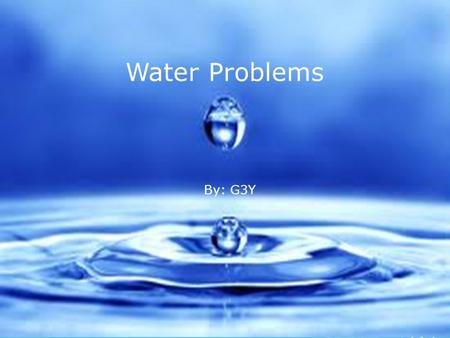 Water Problems By: G3Y. Life Depends On Water Do you know? Do you know that our world, is made up of 97% salt water (sea water), 2% frozen water (ice,
