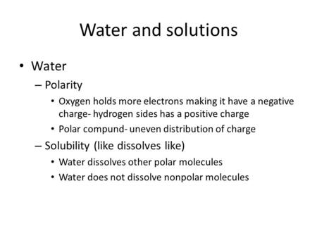 Water and solutions Water Polarity Solubility (like dissolves like)