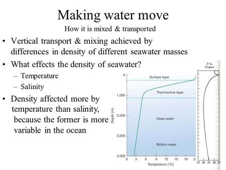 Making water move Vertical transport & mixing achieved by differences in density of different seawater masses What effects the density of seawater? –Temperature.
