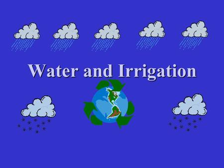 Water and Irrigation. The water cycle Water and irrigation Soil infiltrationSoil infiltration –Clay = slow –Sand = fast.