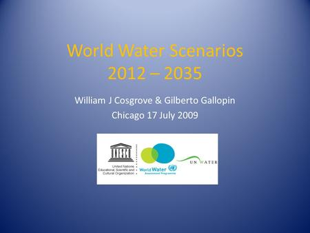 World Water Scenarios 2012 – 2035 William J Cosgrove & Gilberto Gallopin Chicago 17 July 2009.