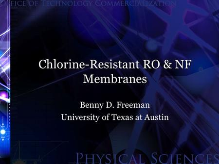 Chlorine-Resistant RO & NF Membranes Benny D. Freeman University of Texas at Austin.