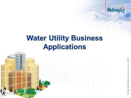 Water Utility Business Applications. 2 Agenda Industry overview and trends Our application visionary solution Business values Wireless network components.