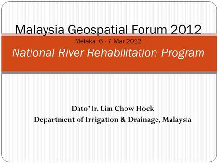 Dato' Ir. Lim Chow Hock Department of Irrigation & Drainage, Malaysia