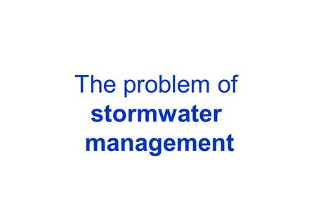 The problem of stormwater management. Road floods During sudden and violent storms high downpour rates overcome the capacity of installed drains and sewer.