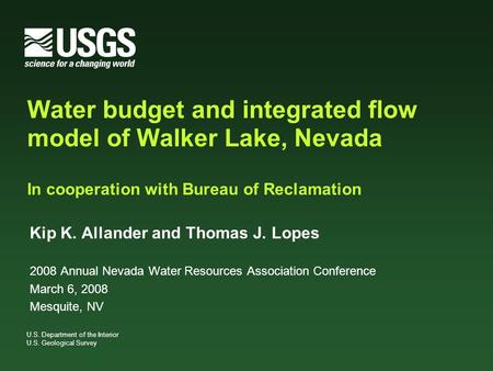 U.S. Department of the Interior U.S. Geological Survey Water budget and integrated flow model of Walker Lake, Nevada In cooperation with Bureau of Reclamation.