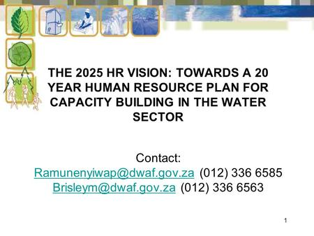 1 THE 2025 HR VISION: TOWARDS A 20 YEAR HUMAN RESOURCE PLAN FOR CAPACITY BUILDING IN THE WATER SECTOR Contact: