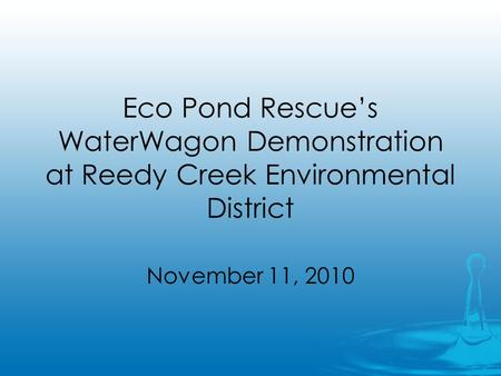 Eco Pond Rescues WaterWagon Demonstration at Reedy Creek Environmental District November 11, 2010.