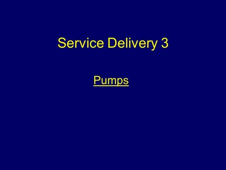 Service Delivery 3 Pumps.