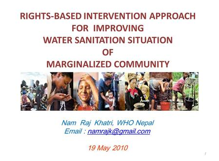 RIGHTS-BASED INTERVENTION APPROACH FOR IMPROVING WATER SANITATION SITUATION OF MARGINALIZED COMMUNITY Nam Raj Khatri, WHO Nepal