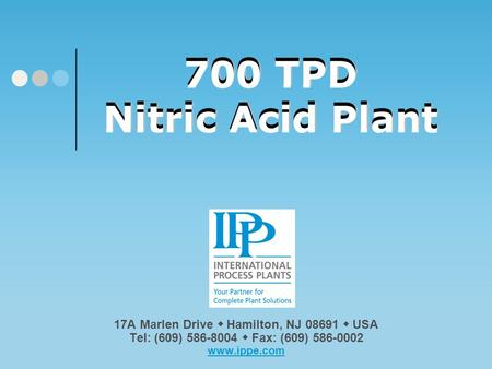 700 TPD Nitric Acid Plant Please click on our logo or any link in this presentation to be redirected to our website, email or other documentation. Thank.