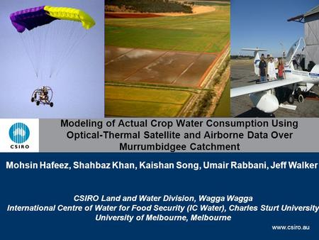 Www.csiro.au Modeling of Actual Crop Water Consumption Using Optical-Thermal Satellite and Airborne Data Over Murrumbidgee Catchment Mohsin Hafeez, Shahbaz.