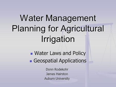 Water Management Planning for Agricultural Irrigation Water Laws and Policy Water Laws and Policy Geospatial Applications Geospatial Applications Donn.