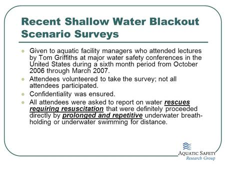 Recent Shallow Water Blackout Scenario Surveys Given to aquatic facility managers who attended lectures by Tom Griffiths at major water safety conferences.
