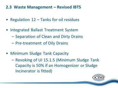 2.3 Waste Management – Revised IBTS Regulation 12 – Tanks for oil residues Integrated Ballast Treatment System –Separation of Clean and Dirty Drains –Pre-treatment.